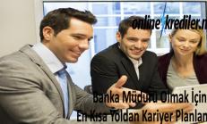 Banka Müdürü Olmak İçin En Kısa Yoldan Kariyer Planlaması