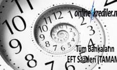 Bankaların EFT Saatleri İçin Detaylı Tablo (Tüm Bankalar Tek Başlık)
