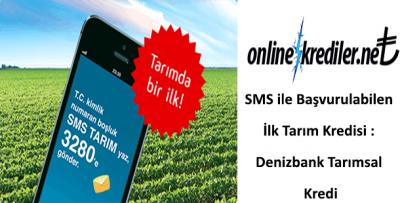 SMS ile Başvurulabilen İlk Tarım Kredisi : Denizbank Tarımsal Kredi