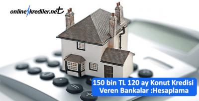 150 bin TL 120ay Konut Kredisi Hesaplama-Ödeme Planı