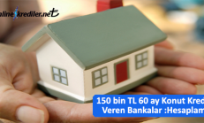150 bin TL 60 ay Konut Kredisi Veren Bankalar : Örnek Hesaplama