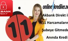 Akbank Direkt ile N11 Harcamalarınıza Şubeye Gitmeden Anında Kredi