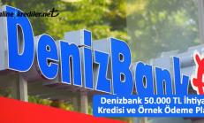 Denizbank 50.000 TL İhtiyaç Kredisi ve Örnek Ödeme Planı