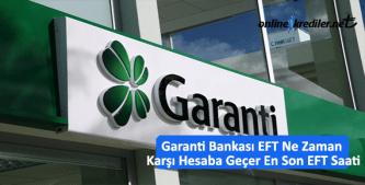 Garanti Bankası EFT Ne Zaman Karşı Hesaba Geçer En Son EFT Saati