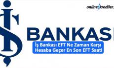 İş Bankası EFT Ne Zaman Karşı Hesaba Geçer En Son EFT Saati