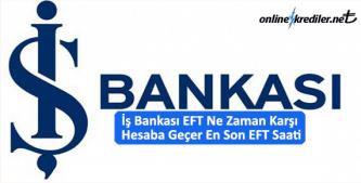 <em>İş Bankası EFT Ne Zaman Karşı Hesaba Geçer En Son EFT Saati</em>