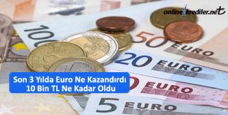 Son 3 Yılda Euro Ne Kazandırdı 10 Bin TL Ne Kadar Oldu