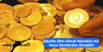 Taksitle Altın Almak Mümkün mü Varsa Nerelerden Alınabilir