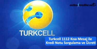 Turkcell 1112 Kısa Mesaj ile Kredi Notu Sorgulama ve Ücreti