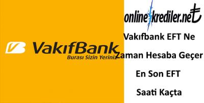 Vakıfbank EFT Ne Zaman Hesaba Geçer En Son EFT Saati Kaçta