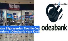 Vatan Bilgisayardan Taksitle Cep Telefonu : Odeabank Hazır Kredi