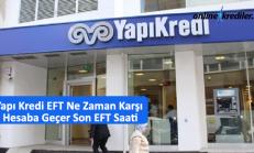 Yapı Kredi EFT Ne Zaman Karşı Hesaba Geçer Son EFT Saati