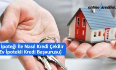 Ev İpoteği İle Nasıl Kredi Çekilir (Ev İpotekli Kredi Başvurusu)