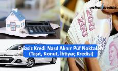 Faizsiz Kredi Nasıl Alınır Püf Noktaları (Taşıt, Konut, İhtiyaç Kredisi)