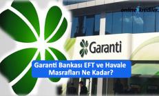 Garanti Bankası EFT ve Havale Masrafları Ne Kadar?