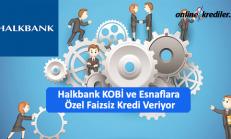 Halkbank KOBİ ve Esnaflara Özel Faizsiz Kredi Veriyor