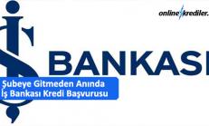 Şubeye Gitmeden Anında İş Bankası Kredi Başvurusu