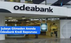 Şubeye Gitmeden Anında Odeabank Kredi Başvurusu