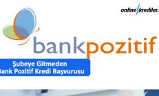 Şubeye Gitmeden Anında Bank Pozitif Kredi Başvurusu