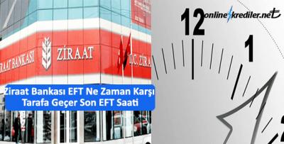 Ziraat Bankası EFT Ne Zaman Karşı Tarafa Geçer Son EFT Saati
