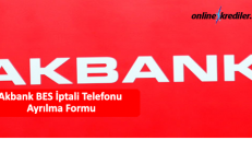 Akbank BES İptal Ayrılma Formu ve Telefonu 4441111