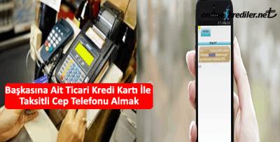 Başkasına Ait Ticari Kredi Kartı İle Taksitli Cep Telefonu Almak
