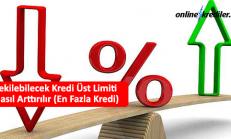 Çekilebilecek Kredi Üst Limiti Nasıl Arttırılır (En Fazla Kredi)