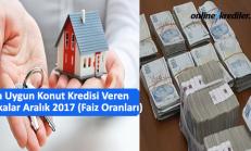 En Uygun Konut Kredisi Veren Bankalar Aralık 2017 (Faiz Oranları)