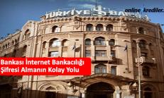 İş Bankası İnternet Bankacılığı Şifresi Almanın Kolay Yolu