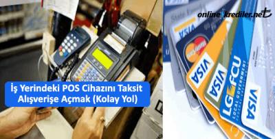İş Yerindeki POS Cihazını Taksitli Alışverişe Açmak