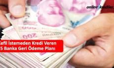 Kefil İstemeden Kredi Veren 5 Banka Ödeme Planı 2019