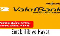 Vakıfbank BES İptal Ayrılma Formu ve Telefonu 444 9 237