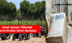Hasat Zamanı Ödemeli Tarım Kredisi Veren Bankalar