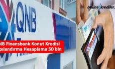 QNB Finansbank Konut Kredisi Yapılandırma Hesaplama 50 bin