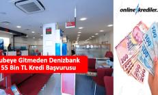 Şubeye Gitmeden Denizbank 55 Bin TL Kredi Başvurusu