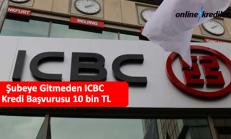 Şubeye Gitmeden ICBC Kredi Başvurusu 10 bin TL