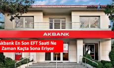 Akbank En Son EFT Saati Ne Zaman Kaçta Sona Eriyor