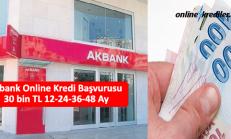Akbank Online Kredi Başvurusu 30 bin TL 12-24-36 Ay