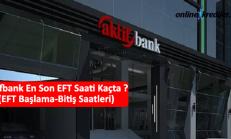Aktifbank En Son EFT Saati Kaçta ? (EFT Başlama-Bitiş Saatleri)