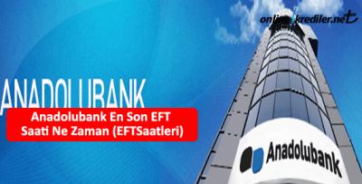 Anadolubank En Son EFT Saati Ne Zaman (EFTSaatleri)