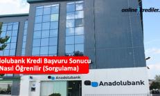 Anadolubank Kredi Başvuru Sonucu Nasıl Öğrenilir (Sorgulama)