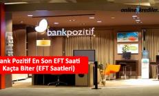 Bank Pozitif En Son EFT Saati Kaçta Biter (EFT Saatleri)