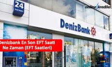 Denizbank En Son EFT Saati Ne Zaman (EFT Saatleri)