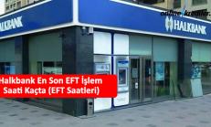Halkbank En Son EFT İşlem Saati Kaçta (EFT Saatleri)