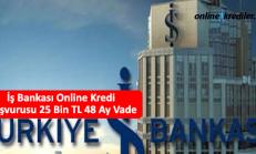 İş Bankası Online Kredi Başvurusu 25 Bin TL 36 Ay Vade