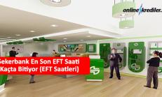 Şekerbank En Son EFT Saati Kaçta Bitiyor (EFT Saatleri)