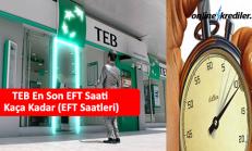TEB En Son EFT Saati Kaça Kadar (EFT Saatleri)