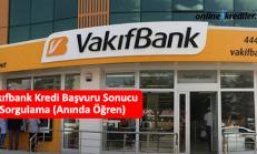 Vakıfbank Kredi Başvuru Sonucu Sorgulama (Anında Öğren)
