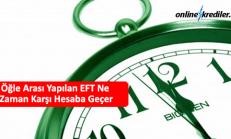 Öğle Arası Yapılan EFT Ne Zaman Karşı Hesaba Geçer