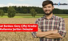Ziraat Bankası Genç Çiftçi Hibe Kredisi Kullanma Şartları Detaylar